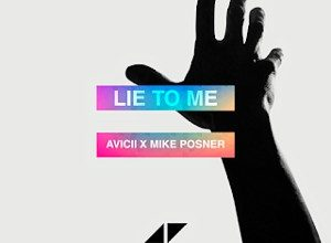 Photo of Avicii – Lie To Me (feat. Mike Posner)