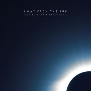 Andy Blueman & Ronny K. Away From The Sun