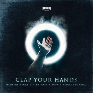 Dimitri Vegas & Like Mike Vs. W&w X Fedde Le Grand Clap Your Hands