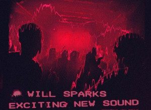 Photo of Will Sparks – Exciting New Sound