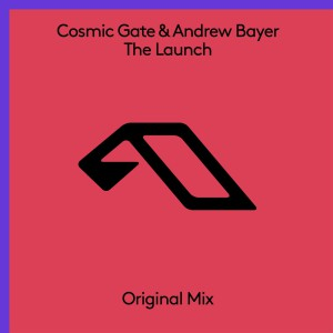 Cosmic Gate & Andrew Bayer - The Launch