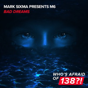 Mark Sixma pres M6 - Bad Dreams