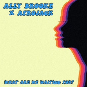 Ally Brooke x Afrojack - What Are We Waiting For