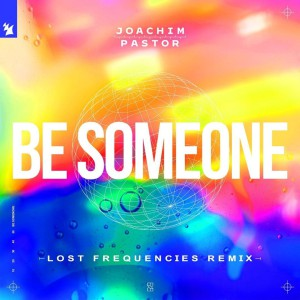 Joachim Pastor - Be Someone (Lost Frequencies Remix)