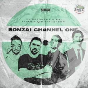 Dimitri Vegas & Like Mike vs Bassjackers x Crossnaders - Bonzai Channel One