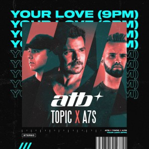ATB vs. Topic x A7S – Your Love (9PM)