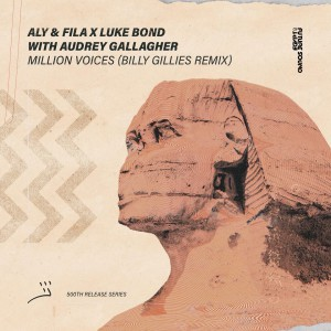 Aly & Fila X Luke Bond with. Audrey Gallagher – Million Voices (Billy Gillies Remix)
