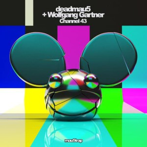 Deadmau5 vs. Wolfgang Gartner – Channel 43