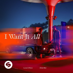 Lucas & Steve – I Want It All (Club Mix)