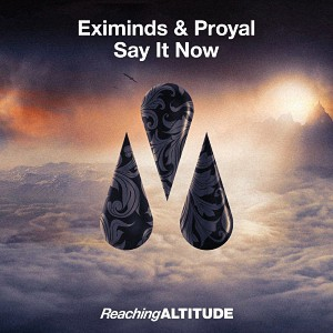 Eximinds & Proyal – Say It Now