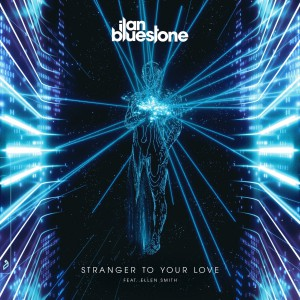 ilan Bluestone ft Ellen Smith – Stranger To Your Love EP