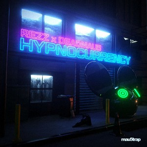 Deadmau5 x Rezz – Hypnocurrency