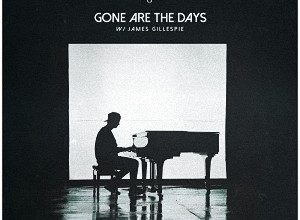 Kygo & James Gillespie - Gone Are The Days