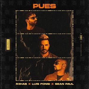 R3HAB x Luis Fonsi x Sean Paul - Pues
