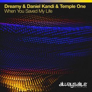 Dreamy & Daniel Kandi & Temple One - When You Saved My Life
