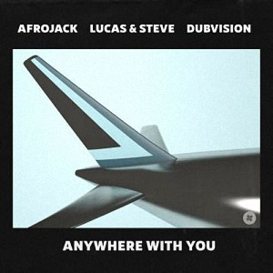 Afrojack x Lucas & Steve x DubVision – Anywhere With You
